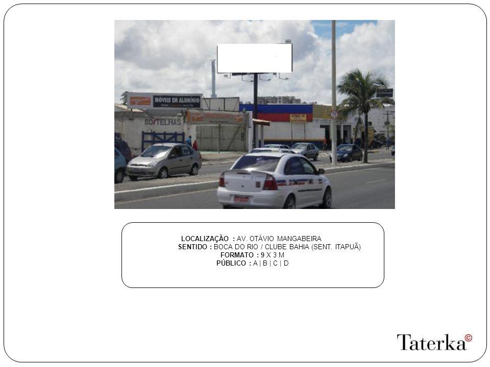LOCALIZAÇÃO : AV. OTÁVIO MANGABEIRA SENTIDO : BOCA DO RIO / CLUBE BAHIA (SENT. ITAPUÃ) FORMATO : 9 X 3 M PÚBLICO : A | B | C | D