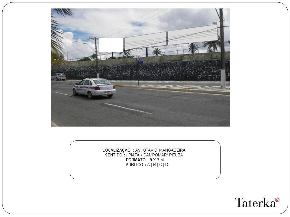 LOCALIZAÇÃO : AV. OTÁVIO MANGABEIRA SENTIDO : / PIATÃ / CAMPOMAR/ PITUBA FORMATO : 9 X 3 M PÚBLICO : A | B | C | D