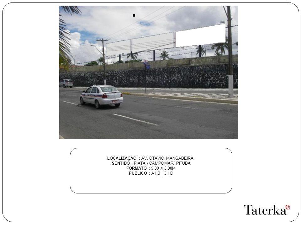LOCALIZAÇÃO : AV. OTÁVIO MANGABEIRA SENTIDO : PIATÃ / CAMPOMAR/ PITUBA FORMATO : 9,00 X 3,00M PÚBLICO : A | B | C | D