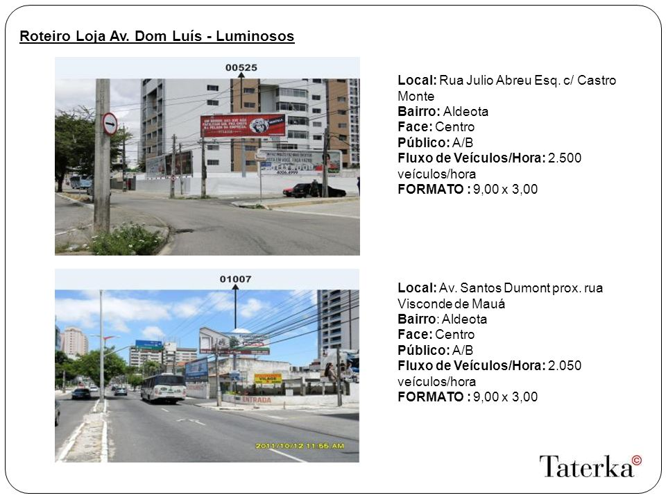 Roteiro Loja Av. Dom Luís - Luminosos Local: Rua Julio Abreu Esq. c/ Castro Monte Bairro: Aldeota Face: Centro Público: A/B Fluxo de Veículos/Hora: 2.