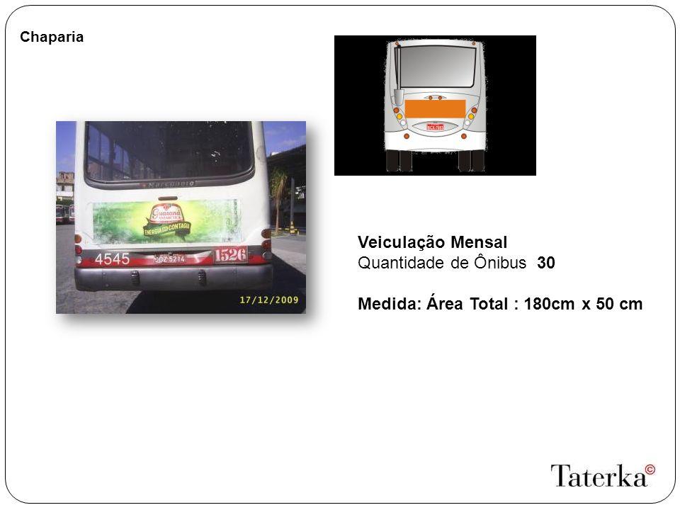 Chaparia Veiculação Mensal Quantidade de Ônibus 30 Medida: Área Total : 180cm x 50 cm