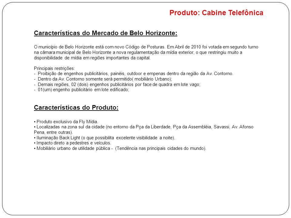 Produto: Cabine Telefônica Características do Mercado de Belo Horizonte: O município de Belo Horizonte está com novo Código de Posturas. Em Abril de 2