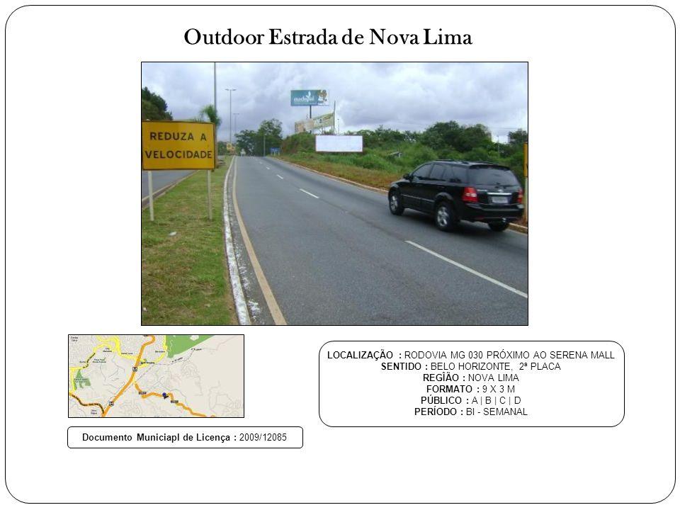 Outdoor Estrada de Nova Lima LOCALIZAÇÃO : RODOVIA MG 030 PRÓXIMO AO SERENA MALL SENTIDO : BELO HORIZONTE, 2ª PLACA REGÎÃO : NOVA LIMA FORMATO : 9 X 3 M PÚBLICO : A | B | C | D PERÍODO : BI - SEMANAL Documento Municiapl de Licença : 2009/12085