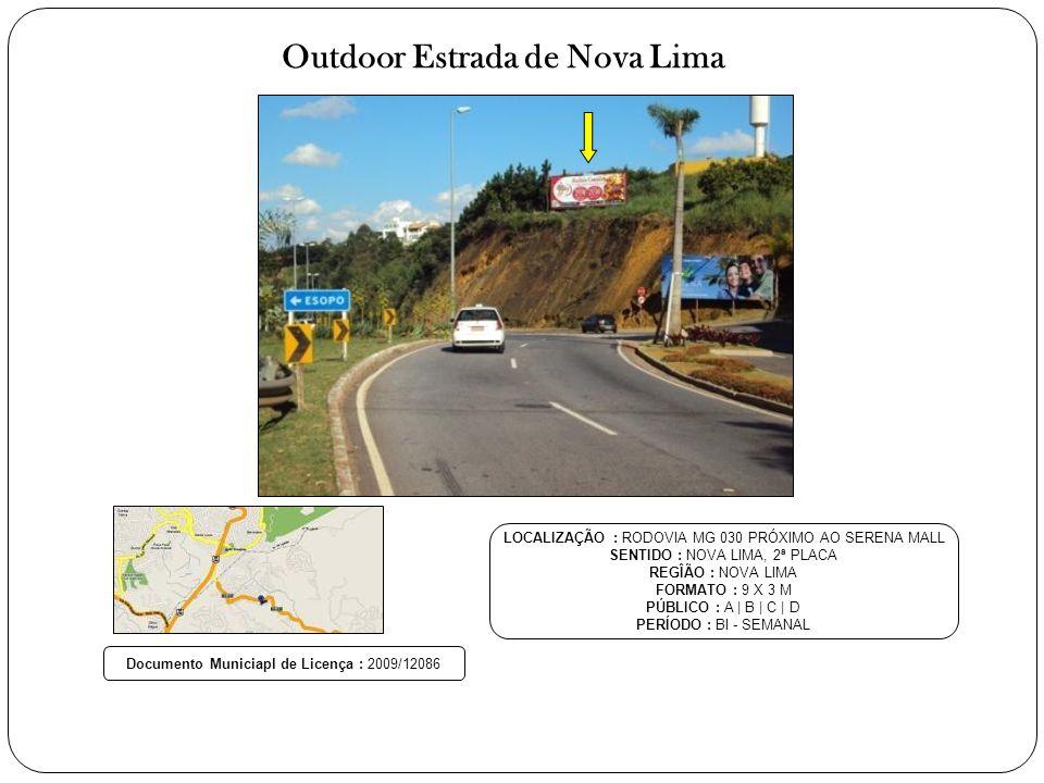 Outdoor Estrada de Nova Lima LOCALIZAÇÃO : RODOVIA MG 030 PRÓXIMO AO SERENA MALL SENTIDO : NOVA LIMA, 2ª PLACA REGÎÃO : NOVA LIMA FORMATO : 9 X 3 M PÚBLICO : A | B | C | D PERÍODO : BI - SEMANAL Documento Municiapl de Licença : 2009/12086