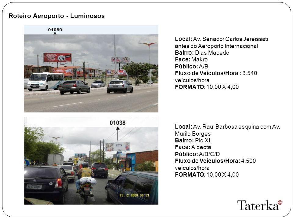 Roteiro Aeroporto - Luminosos Local: Av. Senador Carlos Jereissati antes do Aeroporto Internacional Bairro: Dias Macedo Face: Makro Público: A/B Fluxo
