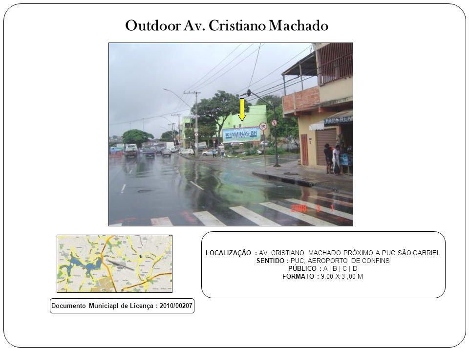 Outdoor Av. Cristiano Machado LOCALIZAÇÃO : AV. CRISTIANO MACHADO PRÓXIMO A PUC SÃO GABRIEL SENTIDO : PUC, AEROPORTO DE CONFINS PÚBLICO : A | B | C |