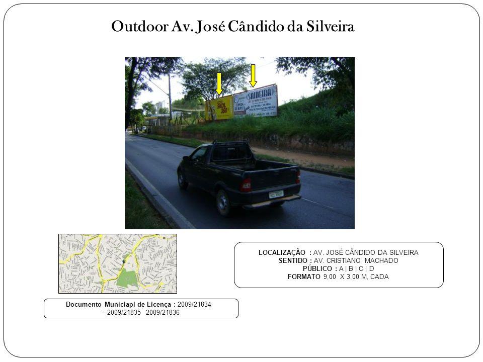 Outdoor Av. José Cândido da Silveira LOCALIZAÇÃO : AV. JOSÉ CÂNDIDO DA SILVEIRA SENTIDO : AV. CRISTIANO MACHADO PÚBLICO : A | B | C | D FORMATO 9,00 X