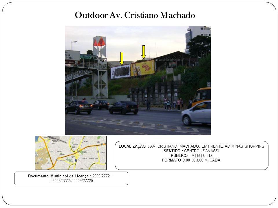 Outdoor Av. Cristiano Machado LOCALIZAÇÃO : AV. CRISTIANO MACHADO, EM FRENTE AO MINAS SHOPPING SENTIDO : CENTRO, SAVASSI PÚBLICO : A | B | C | D FORMA