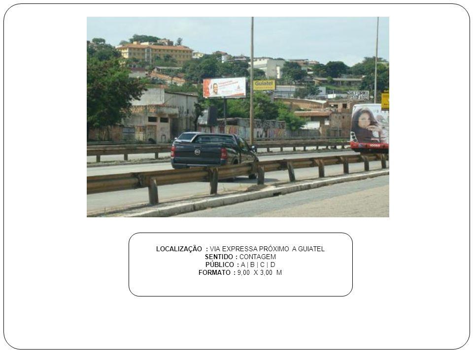 LOCALIZAÇÃO : VIA EXPRESSA PRÓXIMO A GUIATEL SENTIDO : CONTAGEM PÚBLICO : A | B | C | D FORMATO : 9,00 X 3,00 M