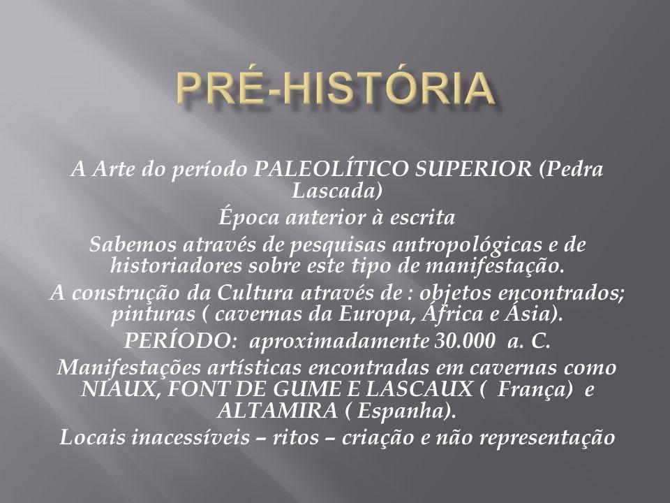 A Arte do período PALEOLÍTICO SUPERIOR (Pedra Lascada) Época anterior à escrita Sabemos através de pesquisas antropológicas e de historiadores sobre e