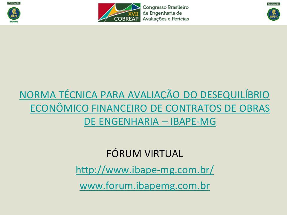 NORMA TÉCNICA PARA AVALIAÇÃO DO DESEQUILÍBRIO ECONÔMICO FINANCEIRO DE CONTRATOS DE OBRAS DE ENGENHARIA – IBAPE-MG FÓRUM VIRTUAL http://www.ibape-mg.co