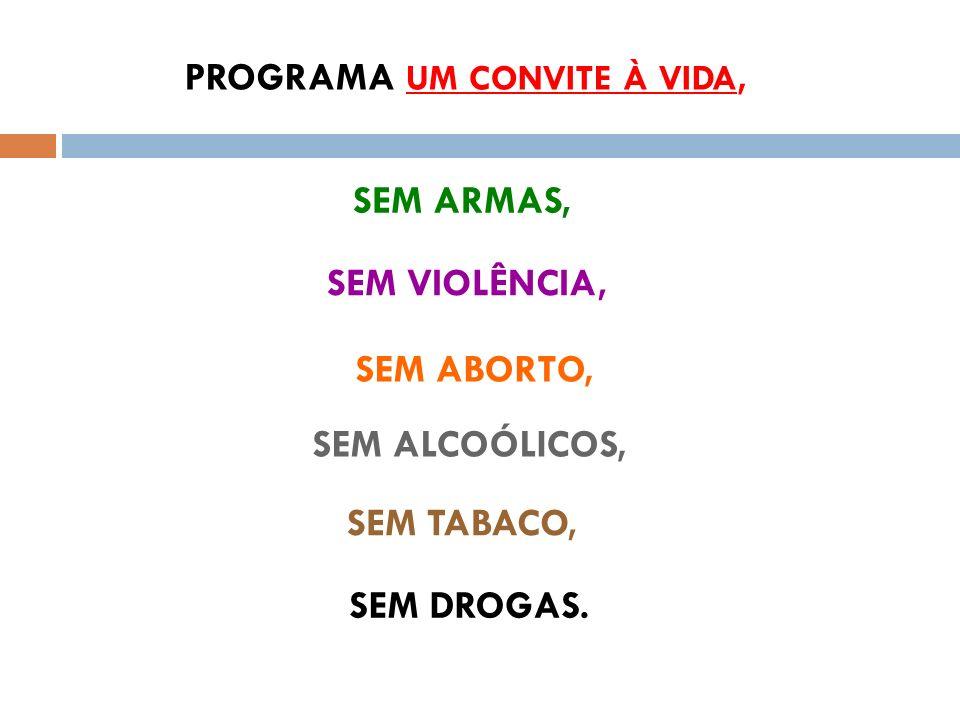SEM DROGAS. PROGRAMA UM CONVITE À VIDA, SEM ARMAS, SEM VIOLÊNCIA, SEM ABORTO, SEM ALCOÓLICOS, SEM TABACO,