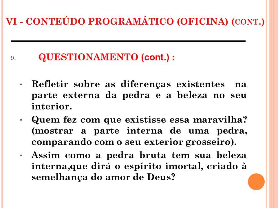 VI - CONTEÚDO PROGRAMÁTICO (OFICINA) ( CONT.) 9. QUESTIONAMENTO (cont.) : Refletir sobre as diferenças existentes na parte externa da pedra e a beleza