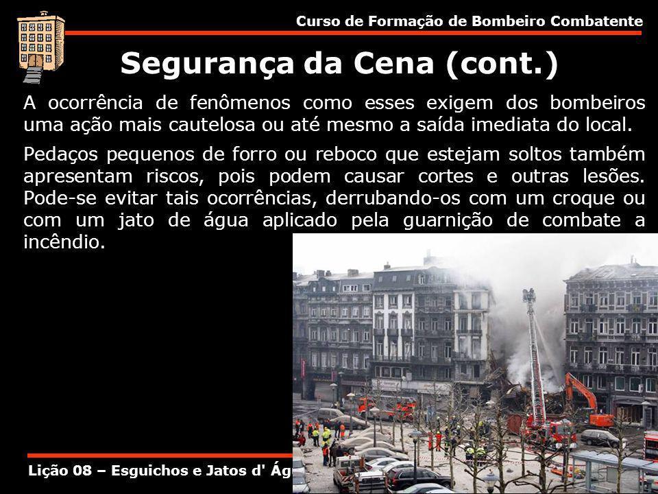 Curso de Formação de Bombeiro Combatente Lição 08 – Esguichos e Jatos d' Água A ocorrência de fenômenos como esses exigem dos bombeiros uma ação mais
