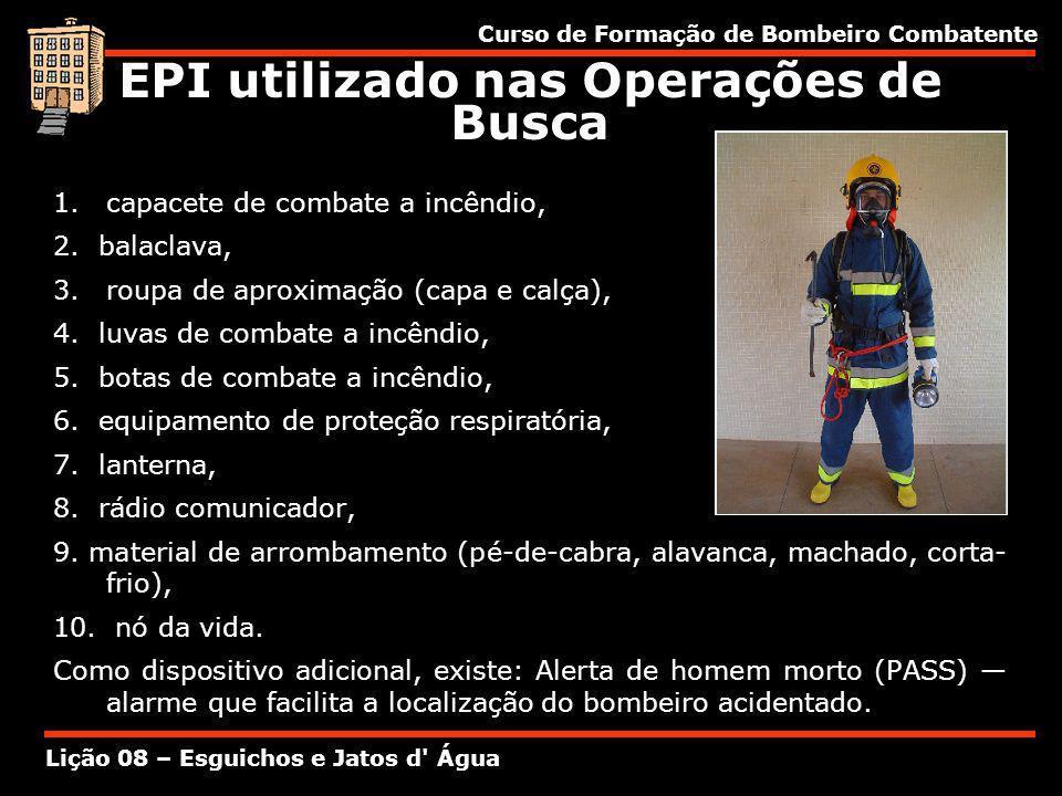 Curso de Formação de Bombeiro Combatente Lição 08 – Esguichos e Jatos d' Água 1.capacete de combate a incêndio, 2. balaclava, 3.roupa de aproximação (