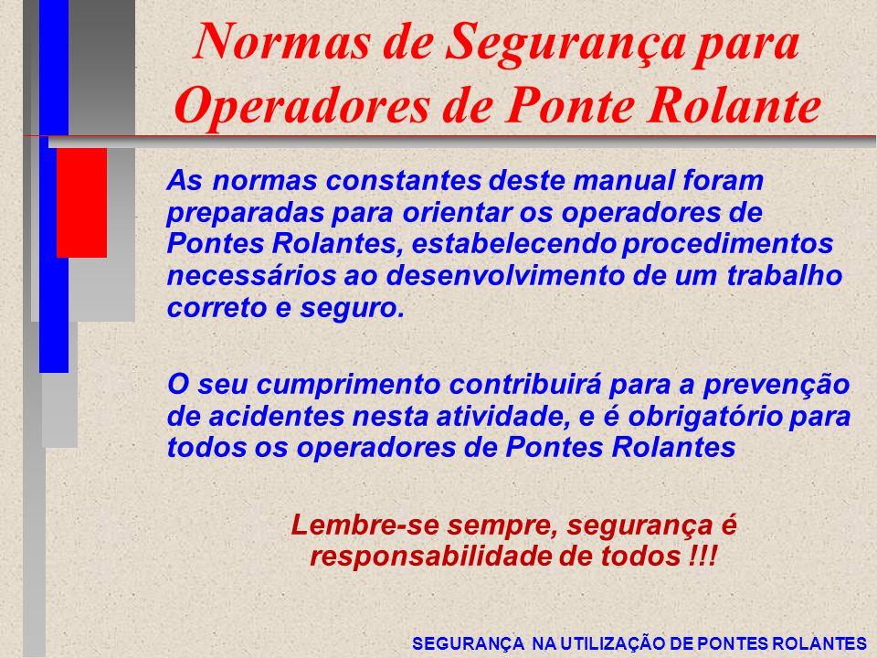 SEGURANÇA NA UTILIZAÇÃO DE PONTES ROLANTES Normas de Segurança para Operadores de Ponte Rolante As normas constantes deste manual foram preparadas par