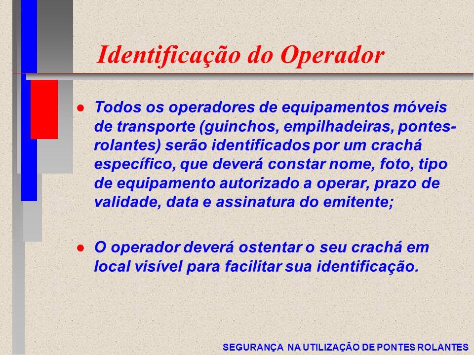 SEGURANÇA NA UTILIZAÇÃO DE PONTES ROLANTES Identificação do Operador l Todos os operadores de equipamentos móveis de transporte (guinchos, empilhadeir
