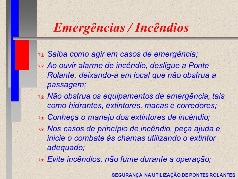 SEGURANÇA NA UTILIZAÇÃO DE PONTES ROLANTES Emergências / Incêndios 9 Saiba como agir em casos de emergência; 9 Ao ouvir alarme de incêndio, desligue a
