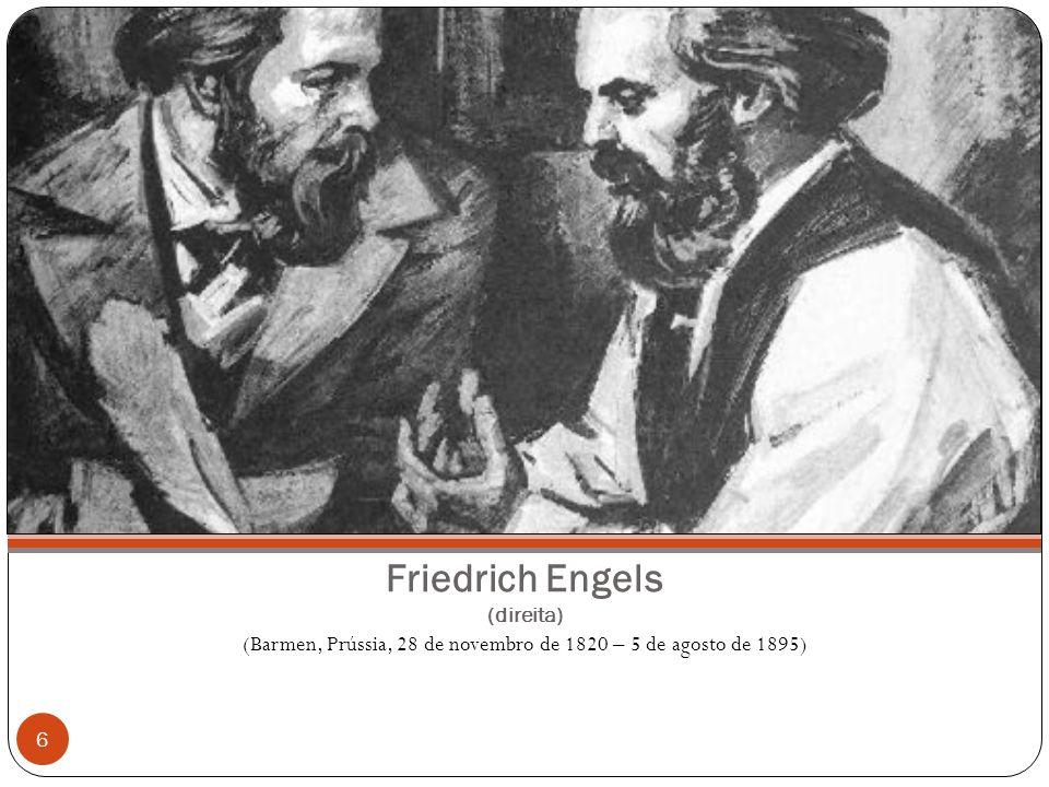 Friedrich Engels (direita) (Barmen, Prússia, 28 de novembro de 1820 – 5 de agosto de 1895) 6