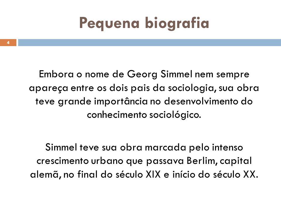 Pequena biografia 4 Embora o nome de Georg Simmel nem sempre apareça entre os dois pais da sociologia, sua obra teve grande importância no desenvolvim