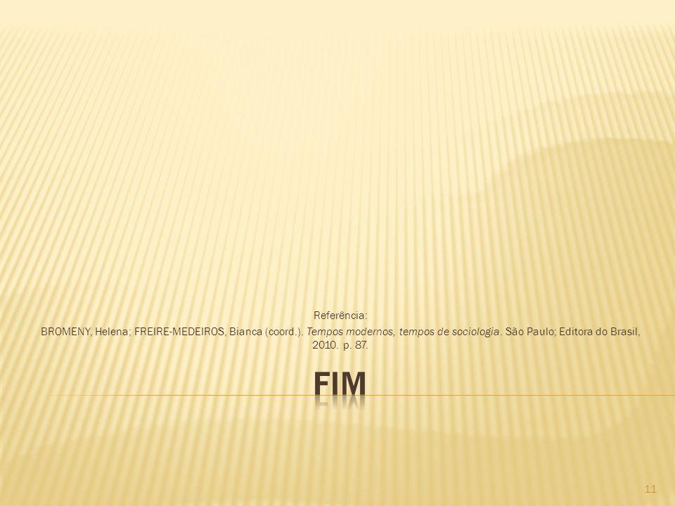 Referência: BROMENY, Helena; FREIRE-MEDEIROS, Bianca (coord.). Tempos modernos, tempos de sociologia. São Paulo; Editora do Brasil, 2010. p. 87. 11