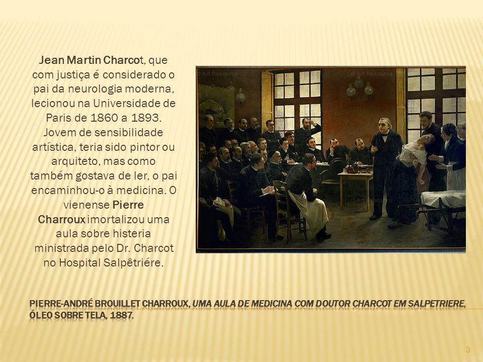 Jean Martin Charcot, que com justiça é considerado o pai da neurologia moderna, lecionou na Universidade de Paris de 1860 a 1893. Jovem de sensibilida