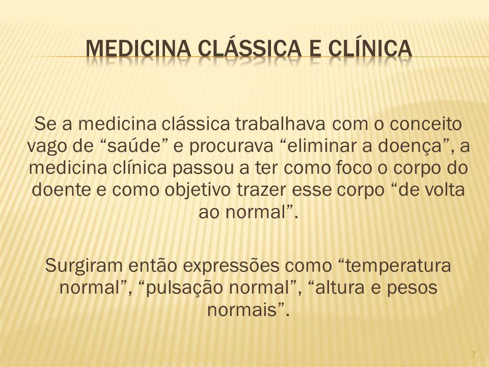 Se a medicina clássica trabalhava com o conceito vago de saúde e procurava eliminar a doença, a medicina clínica passou a ter como foco o corpo do doe