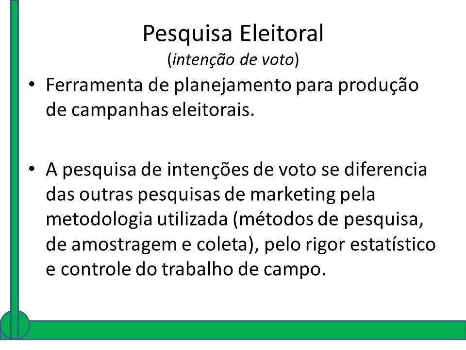 Pesquisa Eleitoral (intenção de voto) Ferramenta de planejamento para produção de campanhas eleitorais. A pesquisa de intenções de voto se diferencia