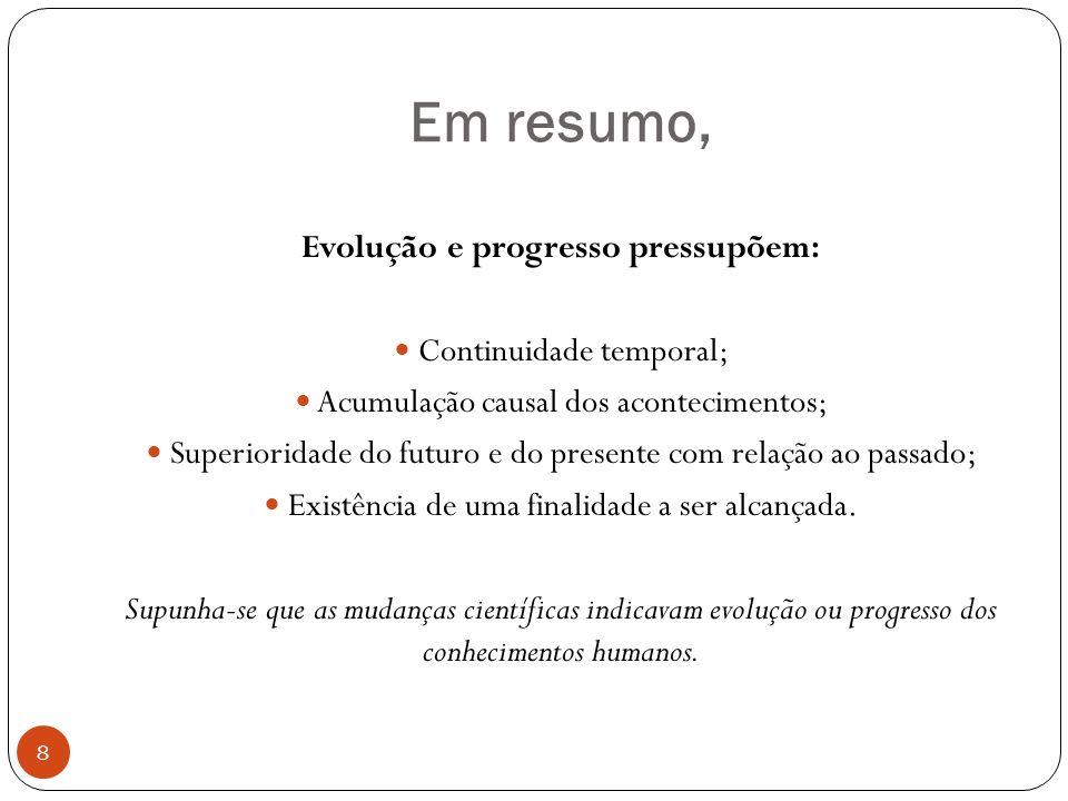 Em resumo, Evolução e progresso pressupõem: Continuidade temporal; Acumulação causal dos acontecimentos; Superioridade do futuro e do presente com rel