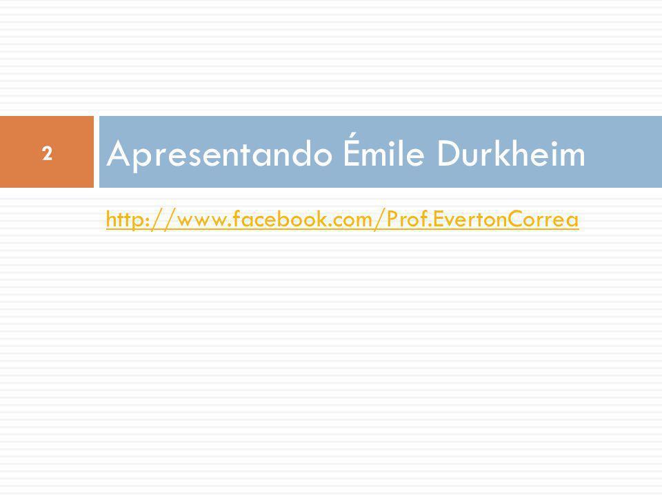 (Épinal, França, 15 de abril de 1858 – Paris, 15 de novembro de 1917) Émile Durkheim 3