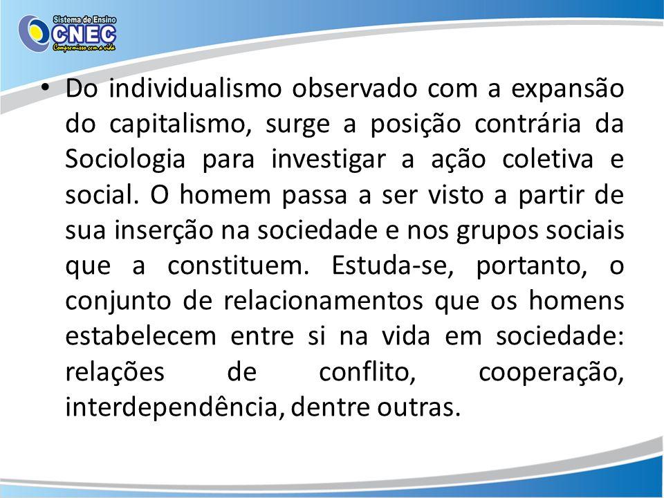 Do individualismo observado com a expansão do capitalismo, surge a posição contrária da Sociologia para investigar a ação coletiva e social.