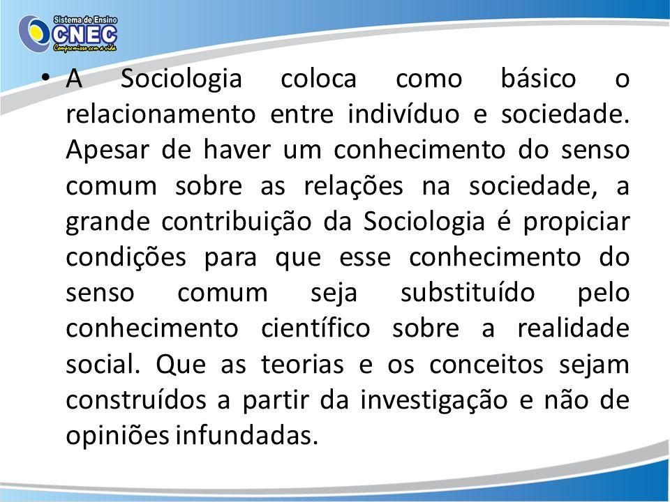 A Sociologia coloca como básico o relacionamento entre indivíduo e sociedade.