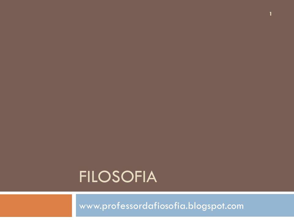 FILOSOFIA www.professordafiosofia.blogspot.com 1