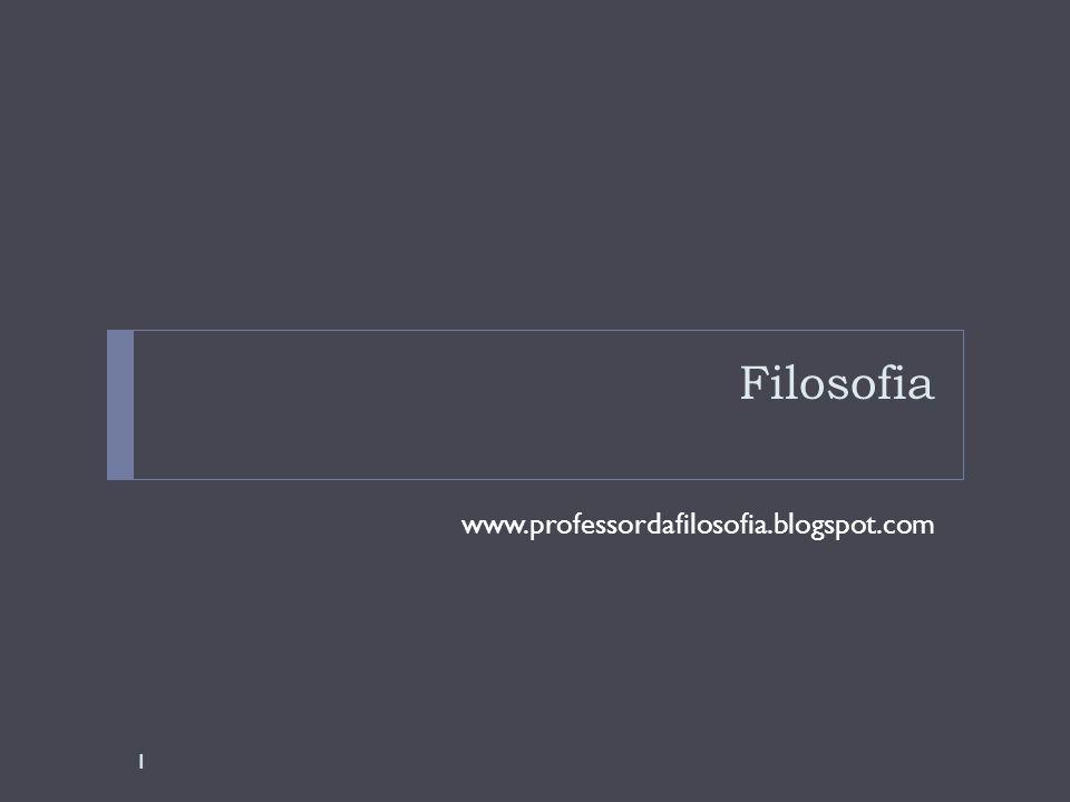 Filosofia www.professordafilosofia.blogspot.com 1