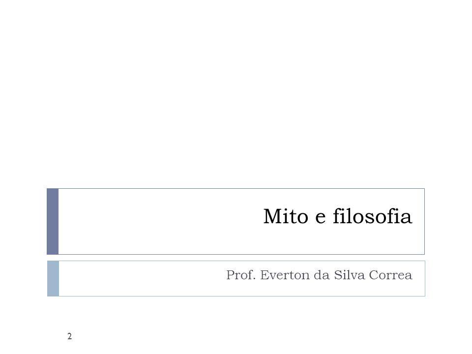 Mito e filosofia Prof. Everton da Silva Correa 2