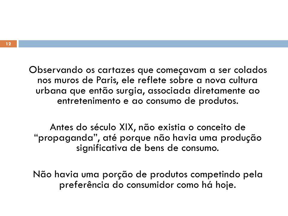 Campanha publicitária campanha política 13 Além de associar os cartazes ao nascimento da nova sociedade de consumidores, Benjamin também os vincula à chamada espetacularização da política.