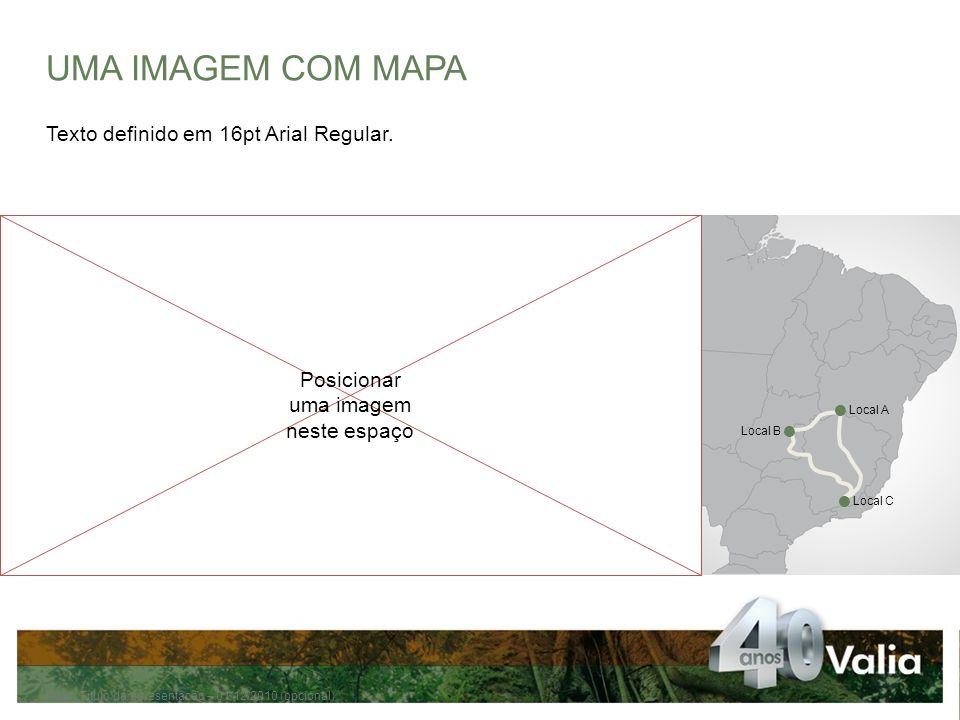UMA IMAGEM COM MAPA Texto definido em 16pt Arial Regular.