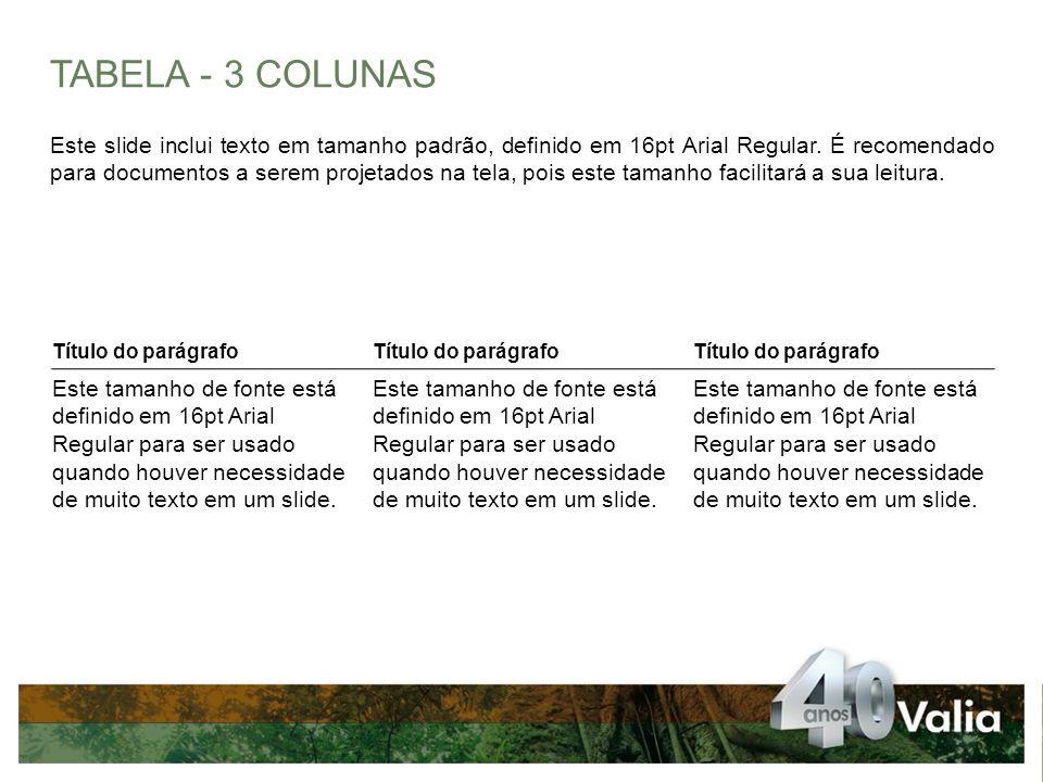 TABELA - 3 COLUNAS Este slide inclui texto em tamanho padrão, definido em 16pt Arial Regular.