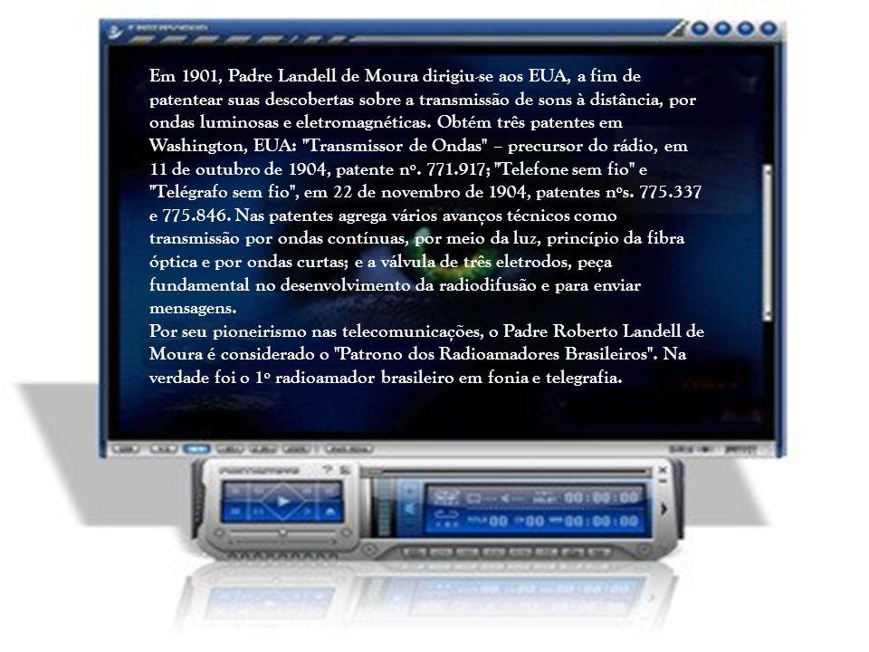 Em 1901, Padre Landell de Moura dirigiu-se aos EUA, a fim de patentear suas descobertas sobre a transmissão de sons à distância, por ondas luminosas e eletromagnéticas.