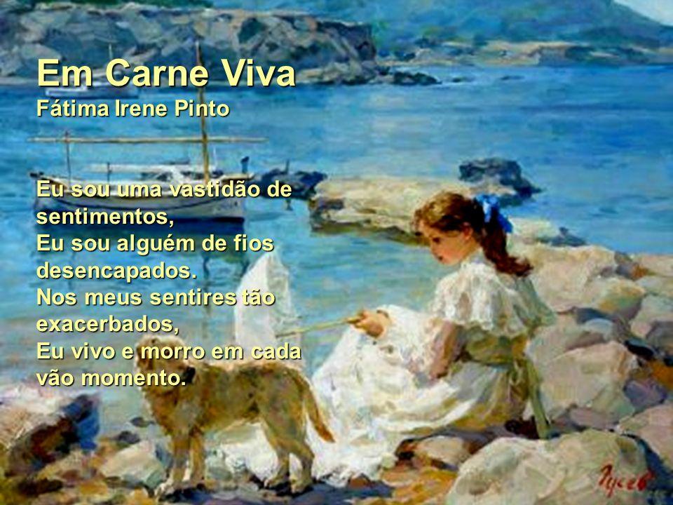 Em Carne Viva Fátima Irene Pinto Eu sou uma vastidão de sentimentos, Eu sou alguém de fios desencapados.