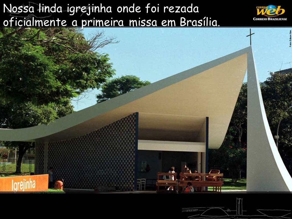 Nossa linda igrejinha onde foi rezada oficialmente a primeira missa em Brasília.