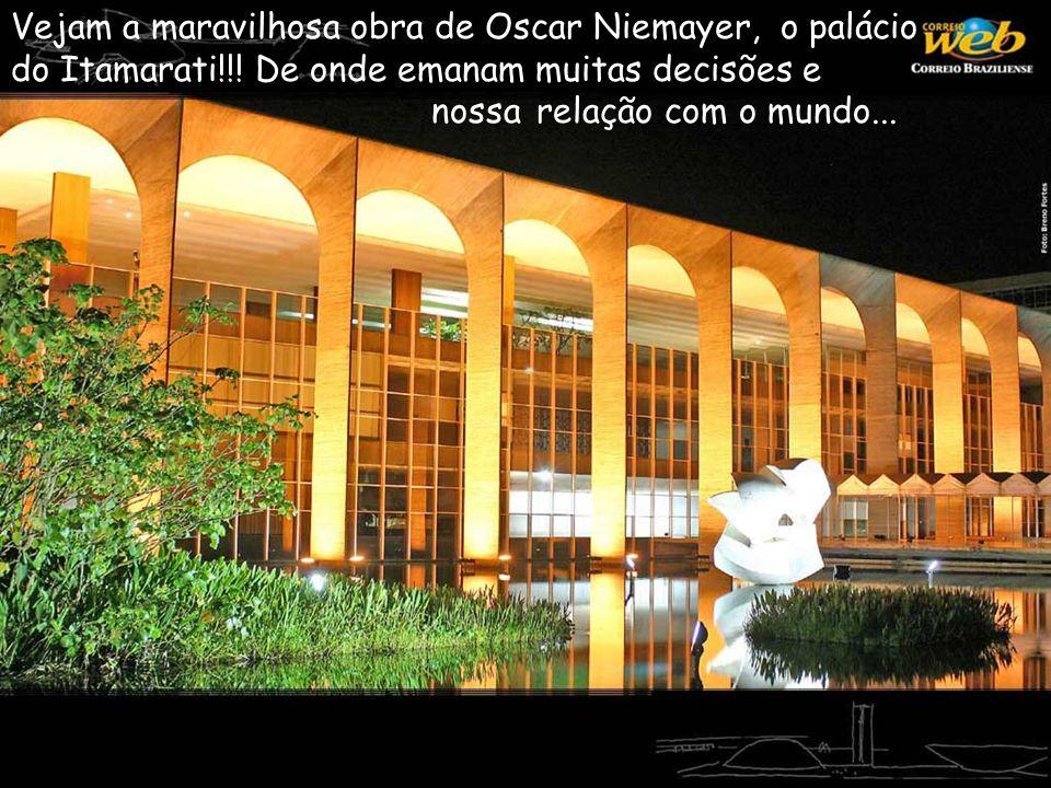 Vejam a maravilhosa obra de Oscar Niemayer, o palácio do Itamarati!!! De onde emanam muitas decisões e nossarelação com o mundo...