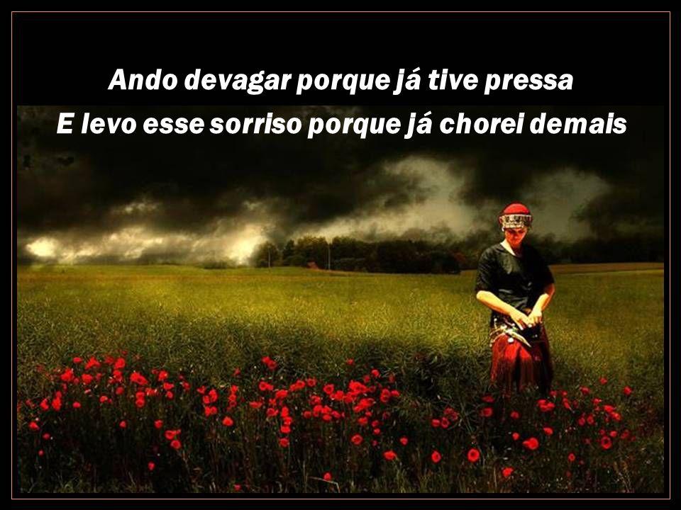 É preciso amor pra poder pulsar, é preciso paz pra poder sorrir É preciso chuva para florir