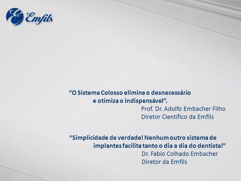 O Sistema Colosso elimina o desnecessário e otimiza o indispensável. Prof. Dr. Adolfo Embacher Filho Diretor Científico da Emfils Simplicidade de verd