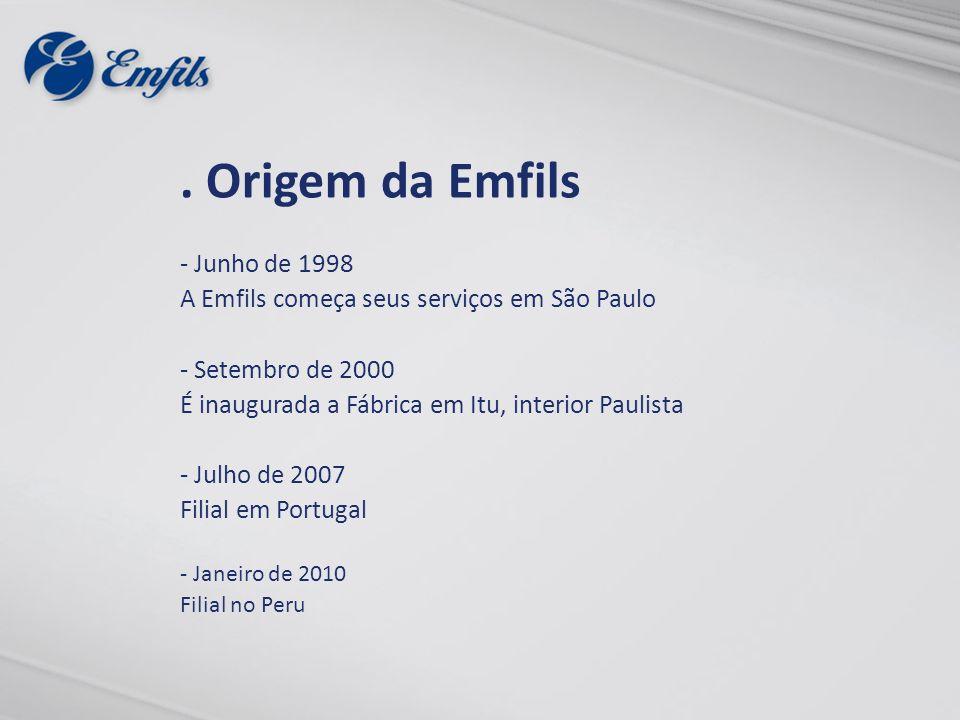 . Origem da Emfils - Junho de 1998 A Emfils começa seus serviços em São Paulo - Setembro de 2000 É inaugurada a Fábrica em Itu, interior Paulista - Ju
