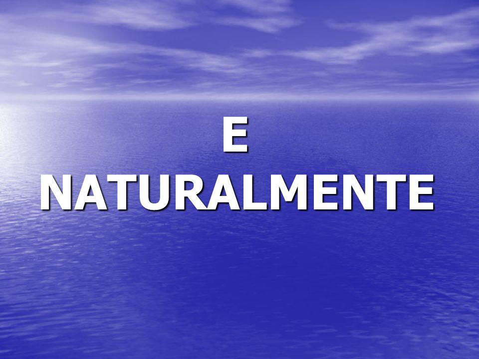 E NATURALMENTE E NATURALMENTE