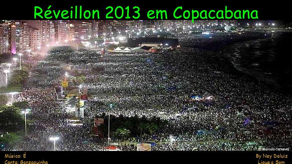 Música: É By Ney Deluiz Canta: Gonzaguinha Ligue o Som Réveillon 2013 em Copacabana @ Marcelo Carnaval