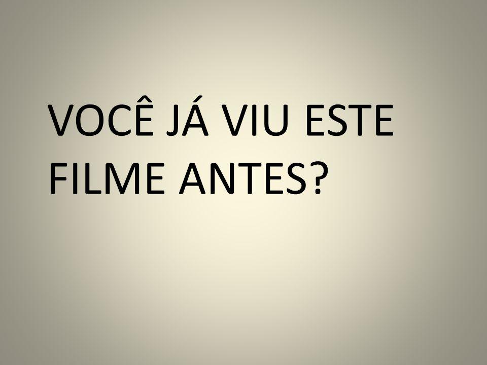 VOCÊ JÁ VIU ESTE FILME ANTES?