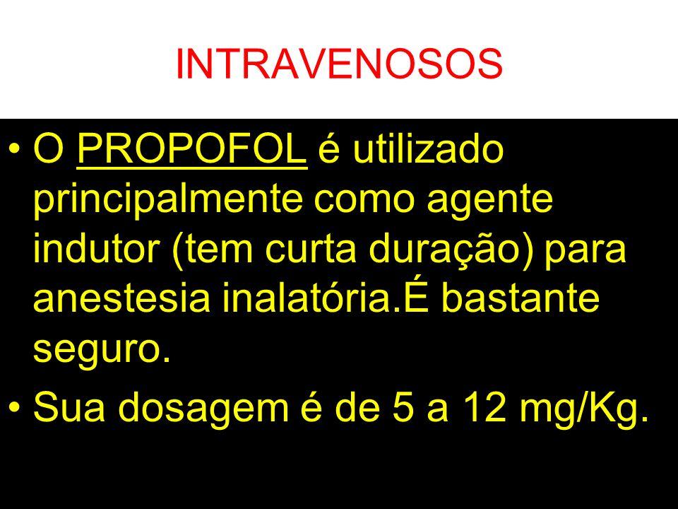 INTRAVENOSOS O PROPOFOL é utilizado principalmente como agente indutor (tem curta duração) para anestesia inalatória.É bastante seguro. Sua dosagem é