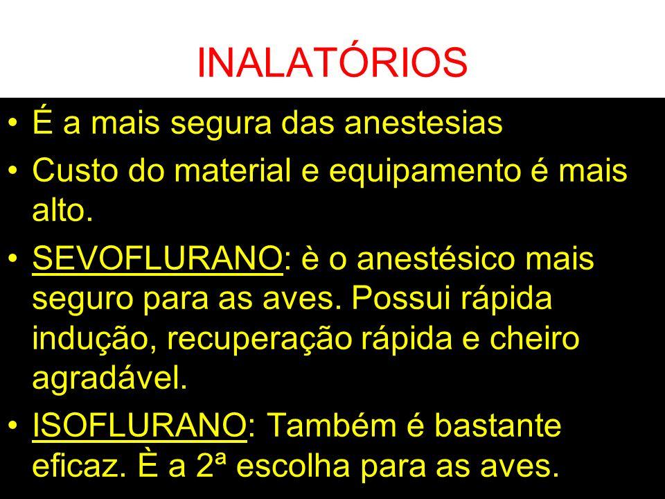 INALATÓRIOS É a mais segura das anestesias Custo do material e equipamento é mais alto. SEVOFLURANO: è o anestésico mais seguro para as aves. Possui r
